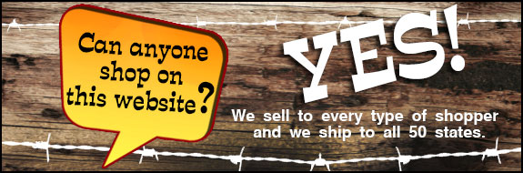 Can anyone shop on this website? Yes! We sell to every type of shopper and we ship to all 50 states.